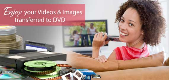 Enjoy your Videos and Images transferred to DVD